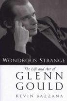 Wondrous Strange. The Life and Art of Glenn Gould